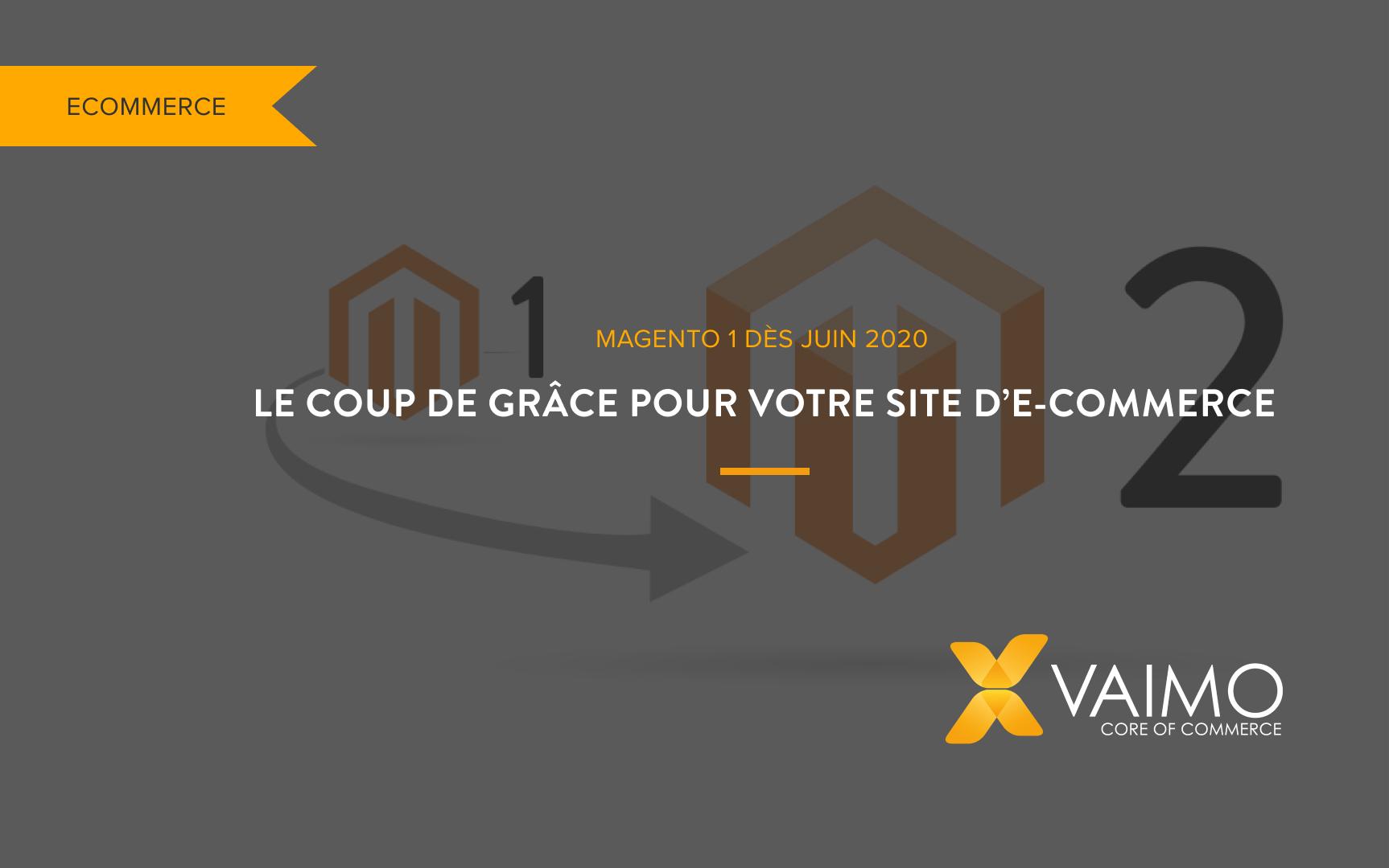 Magento 1 dès juin 2020 le coup de grâce pour votre site d'e-commerce