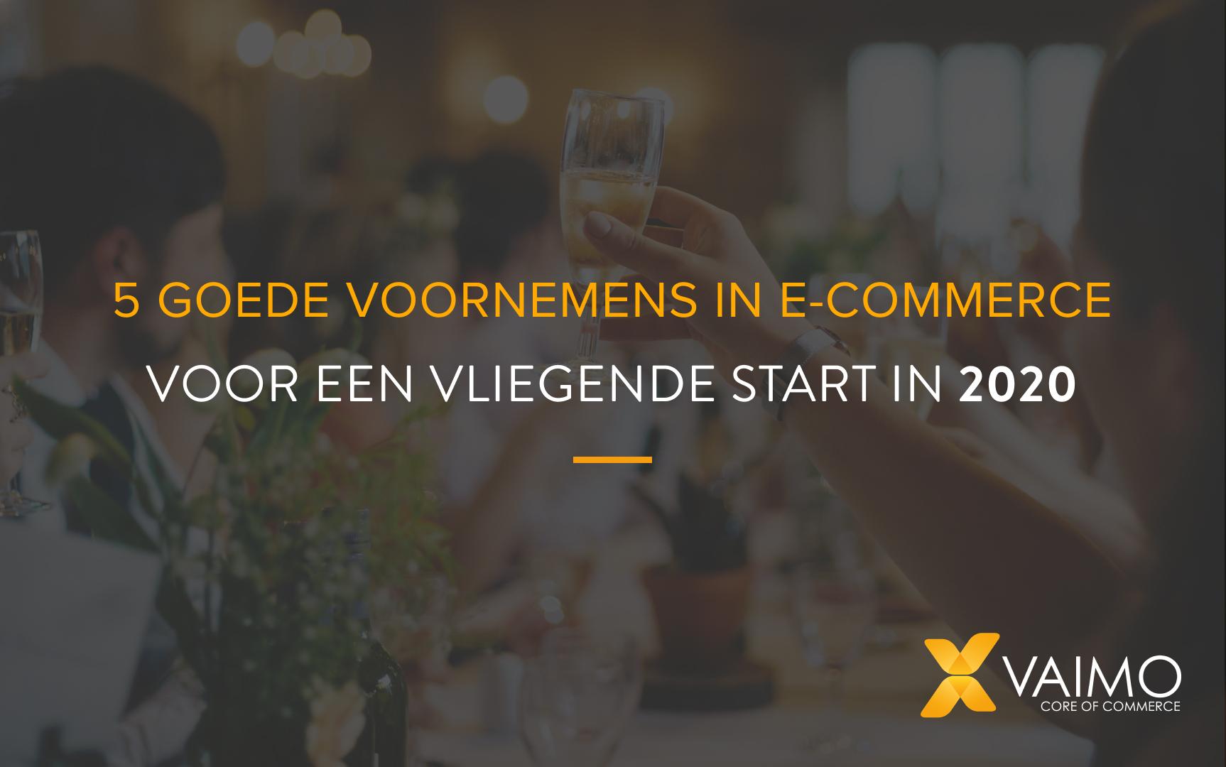 5 goede voornemens in e-commerce voor een vliegende start in 2020!