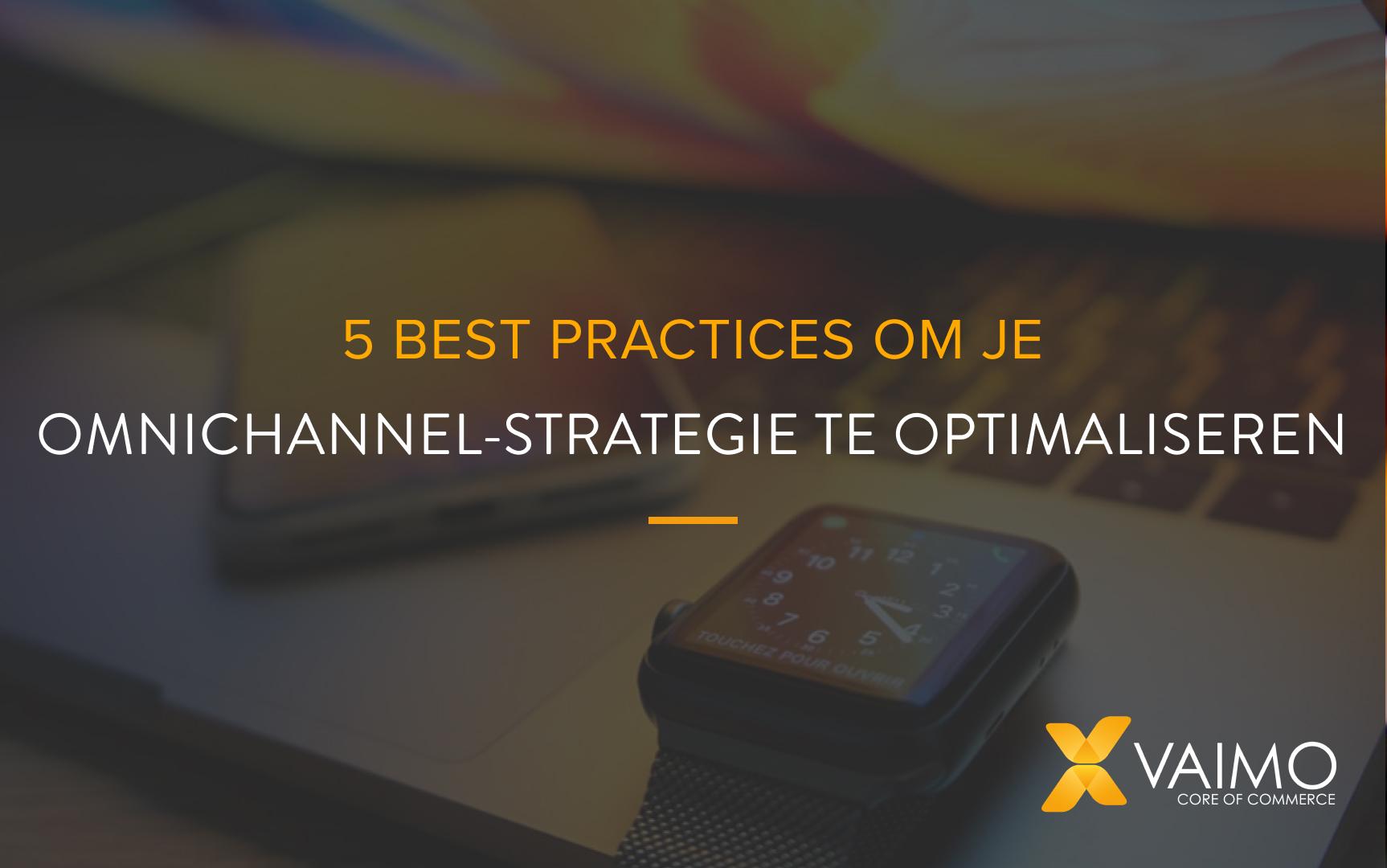 5 best practices om je omnichannel-strategie te optimaliseren