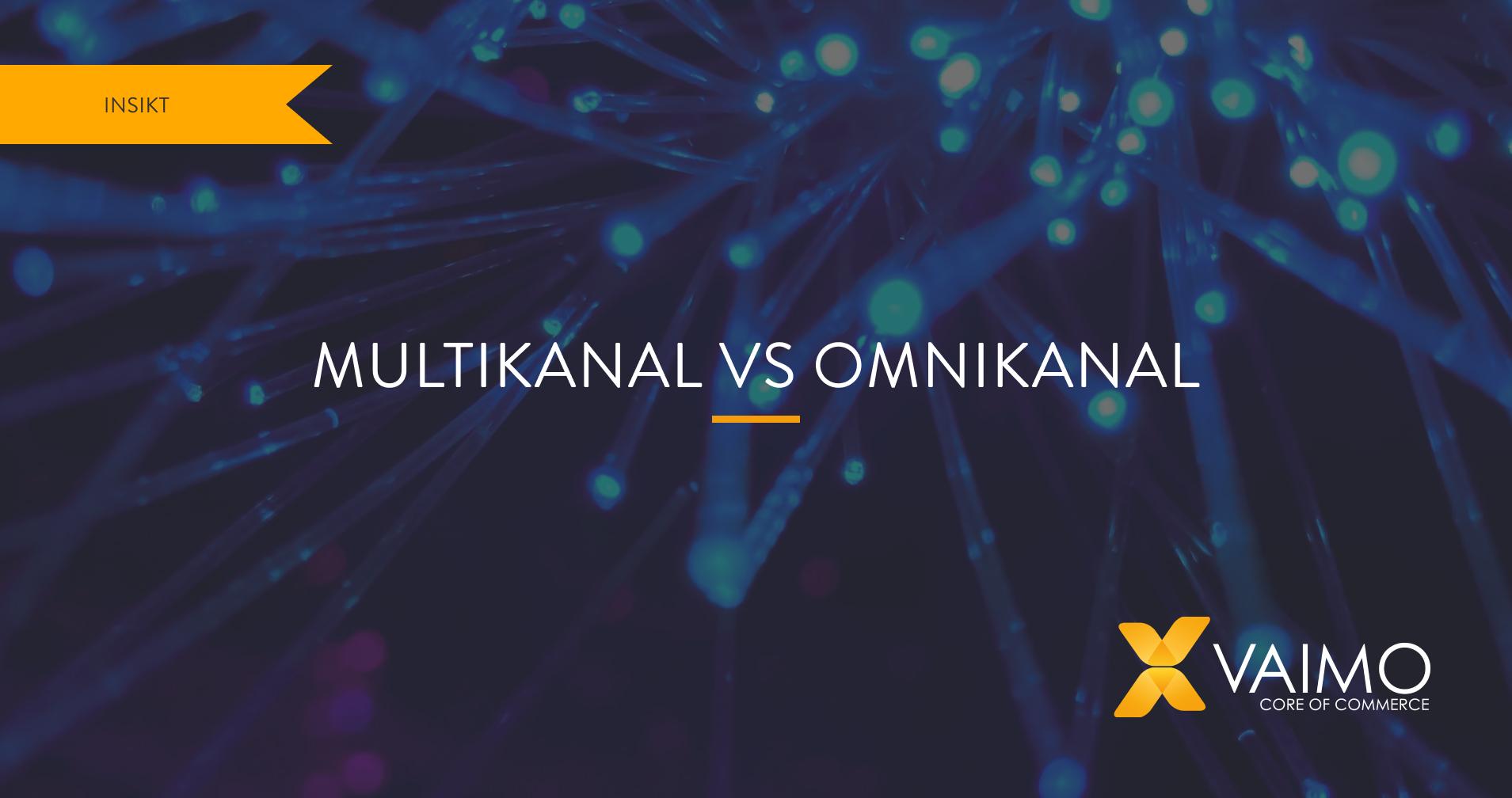 multikanal vs. omnikanal