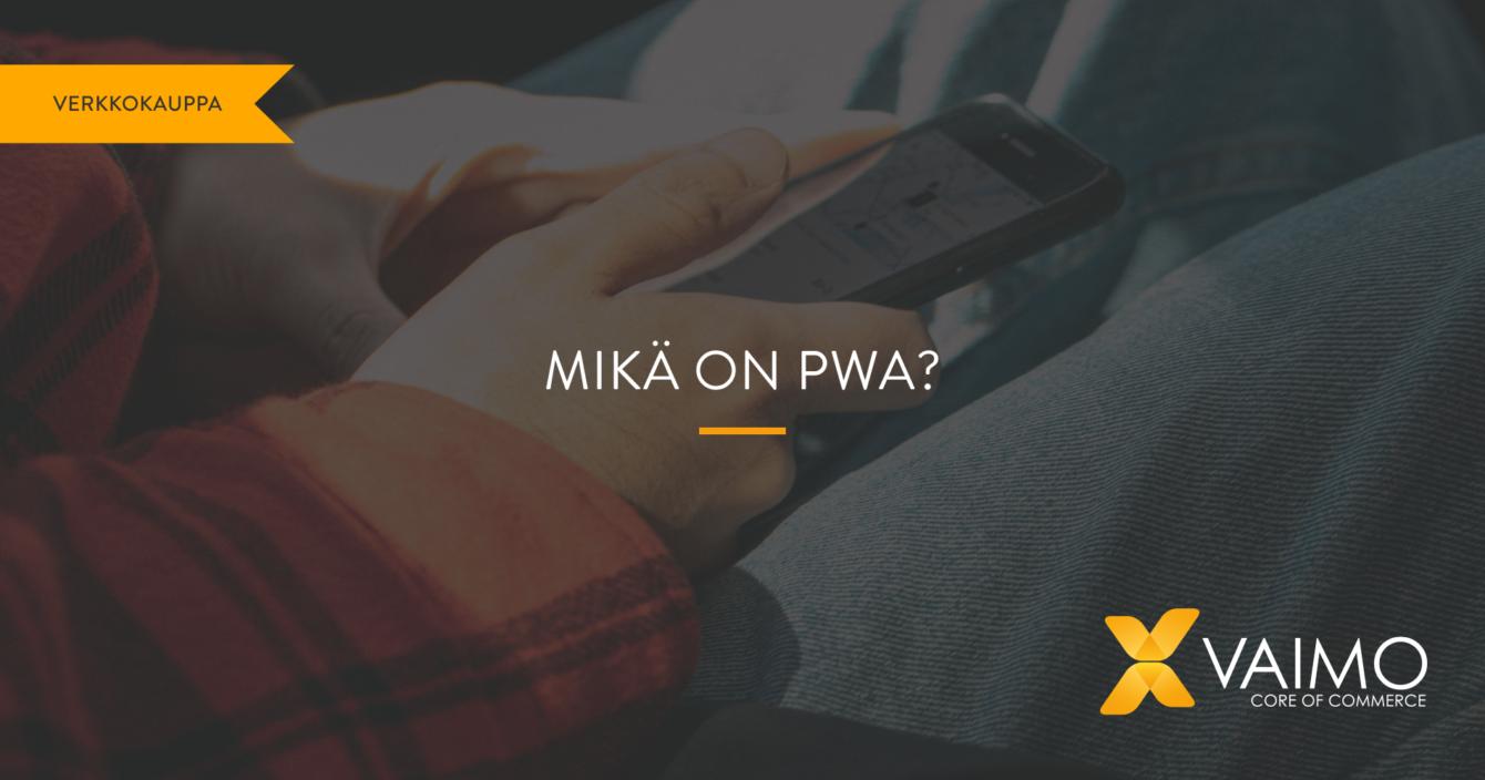 Mikä on PWA