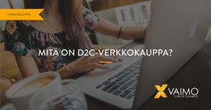 Mitä on D2C-verkkokauppa