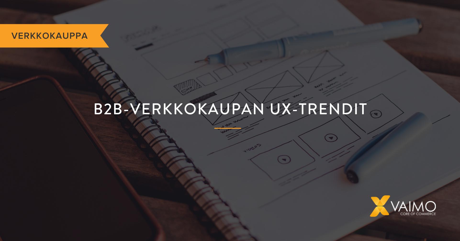 B2B-verkkokaupan UX-trendit